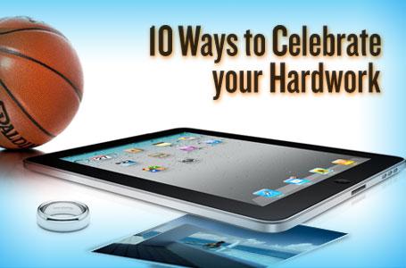 Ways To Celebrate Your Hard Work