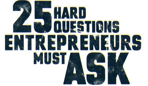 Hard Questions Entrepreneurs Must Ask