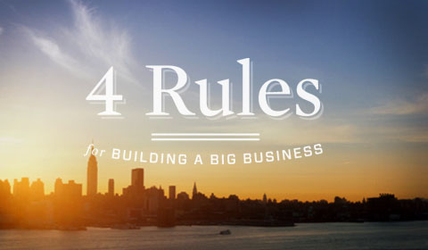 Rules For Building A Big Business