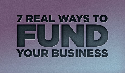 7 Real Ways To Fund Your Business