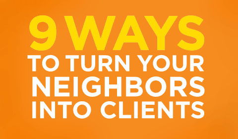 9 Ways To Turn Your Neighbors Into Clients