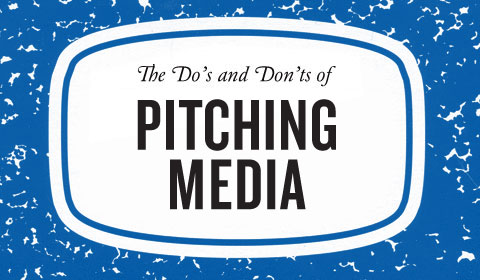 Do's and Don'ts of Pitching Media