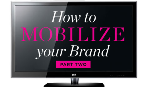 How To Mobilize Your Brand Part Two