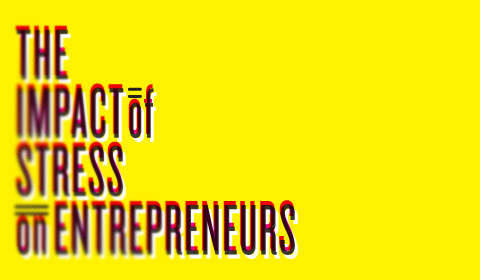 The Impact of Stress on Entrepreneurs