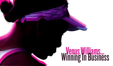 Venus Williams: Winning In Business
